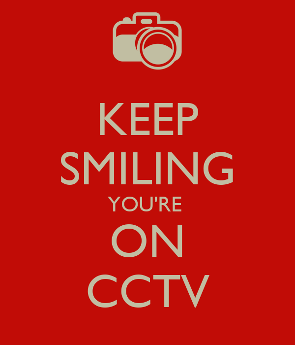 KEEP SMILING YOU'RE  ON CCTV
