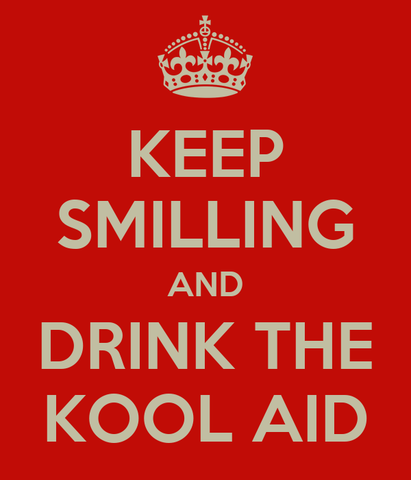 KEEP SMILLING AND DRINK THE KOOL AID