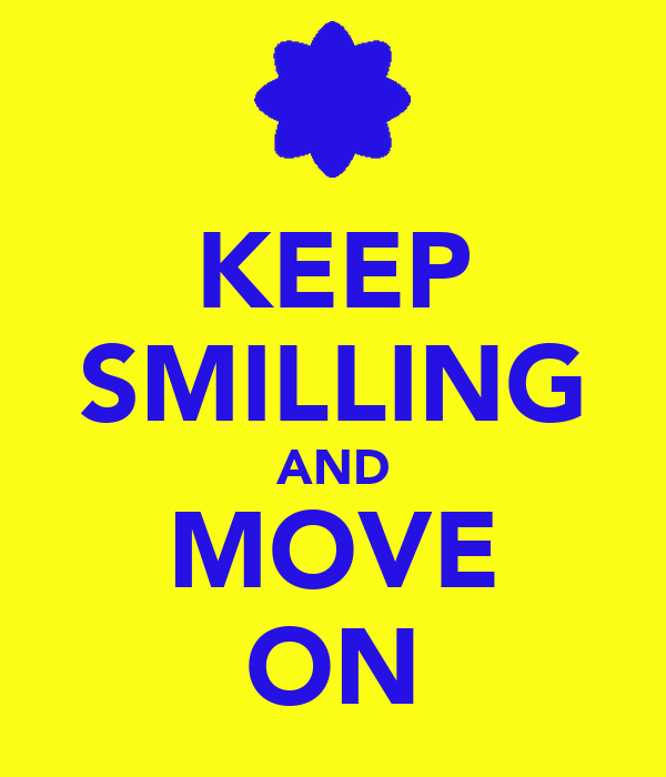 KEEP SMILLING AND MOVE ON