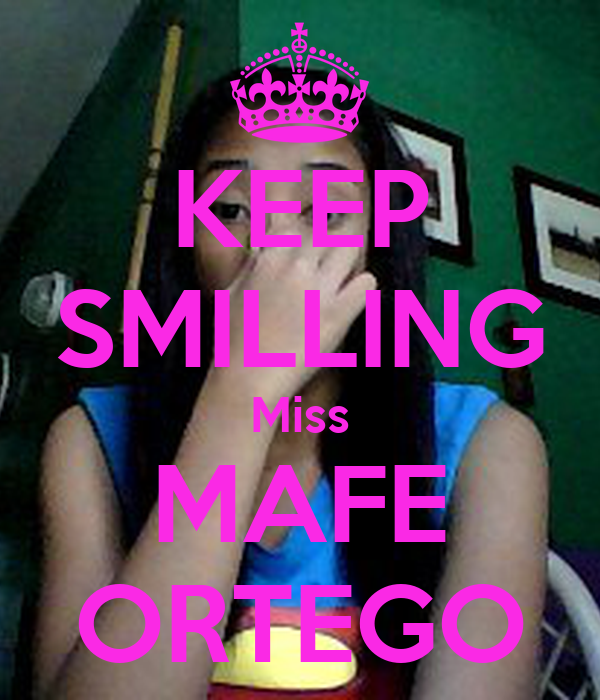 KEEP SMILLING Miss MAFE ORTEGO
