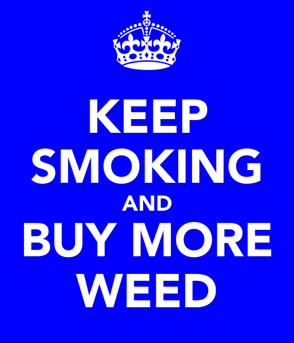 KEEP SMOKING AND BUY MORE WEED