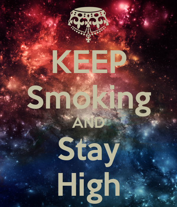 KEEP Smoking AND Stay High