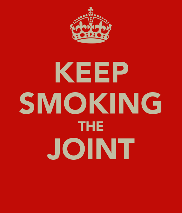 KEEP SMOKING THE JOINT