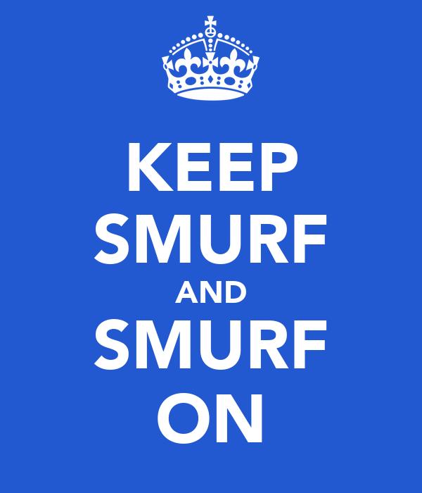 KEEP SMURF AND SMURF ON
