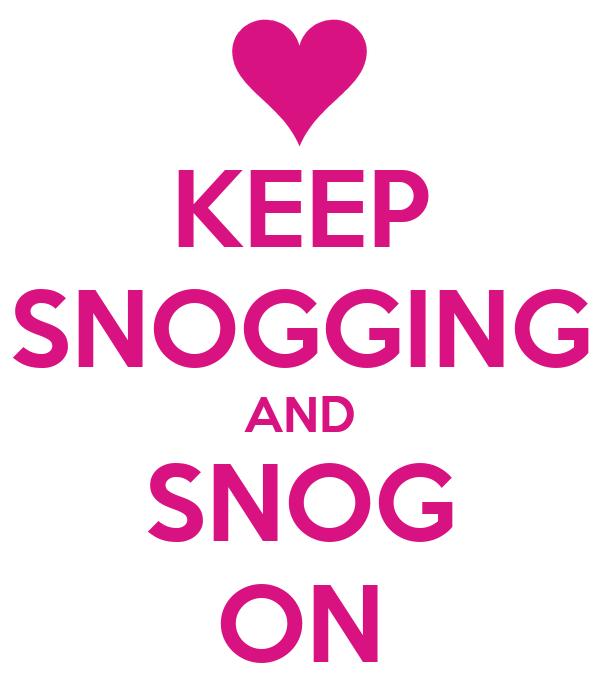 KEEP SNOGGING AND SNOG ON