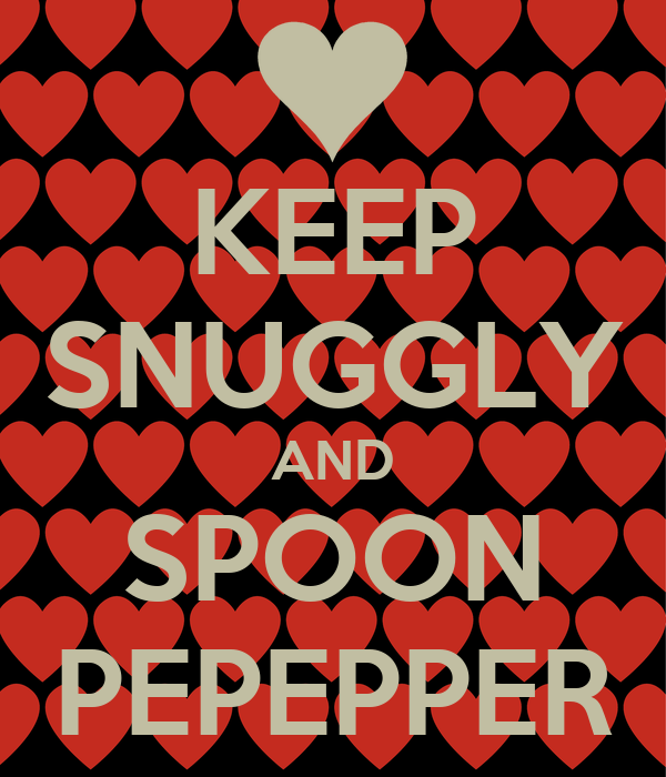 KEEP SNUGGLY AND SPOON PEPEPPER