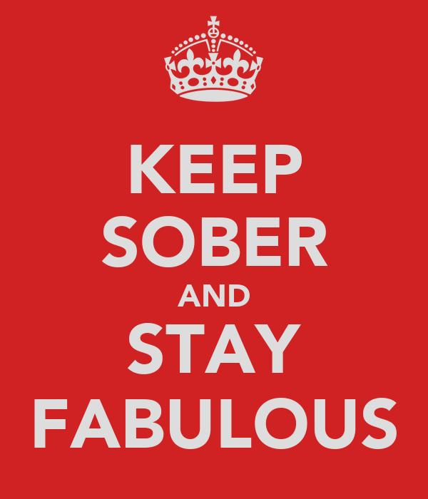KEEP SOBER AND STAY FABULOUS