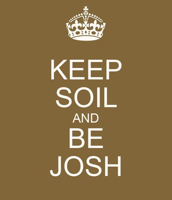 KEEP SOIL AND BE JOSH