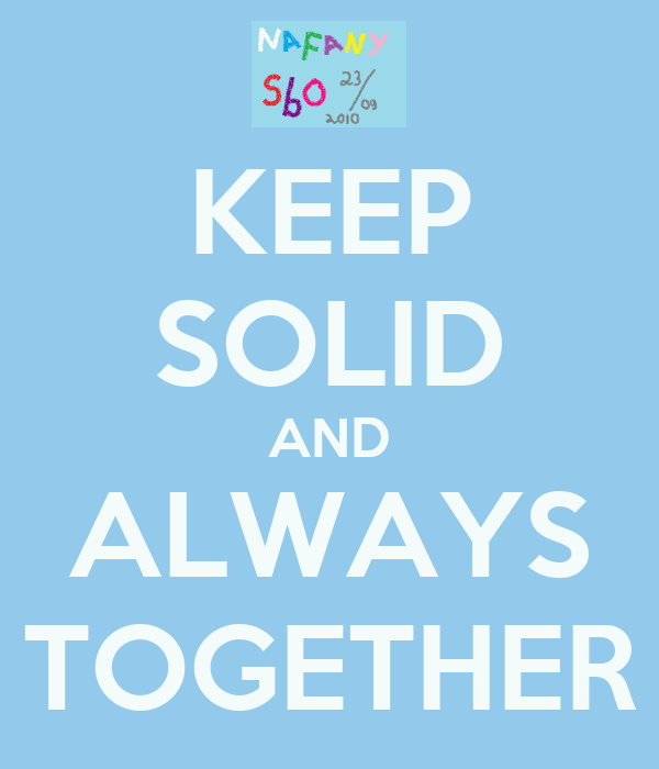 KEEP SOLID AND ALWAYS TOGETHER
