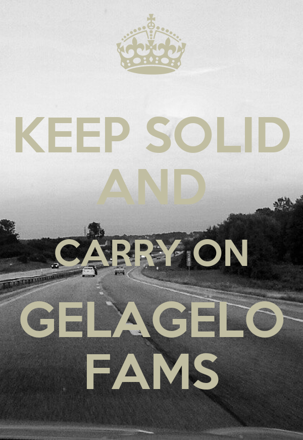 KEEP SOLID AND CARRY ON GELAGELO FAMS