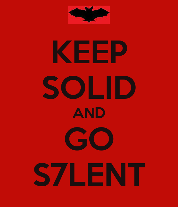 KEEP SOLID AND GO S7LENT