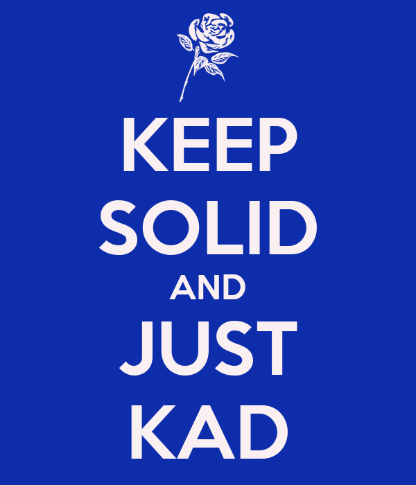 KEEP SOLID AND JUST KAD