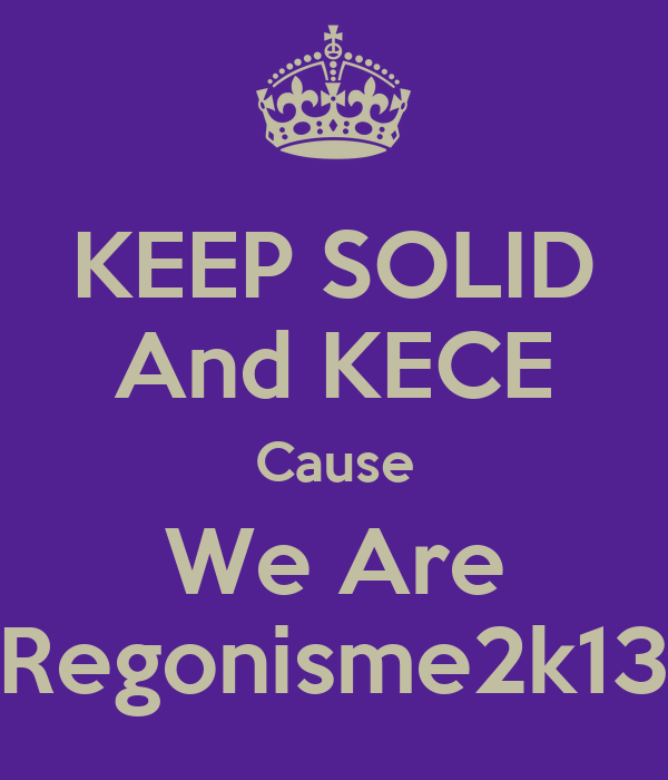 KEEP SOLID And KECE Cause We Are Regonisme2k13