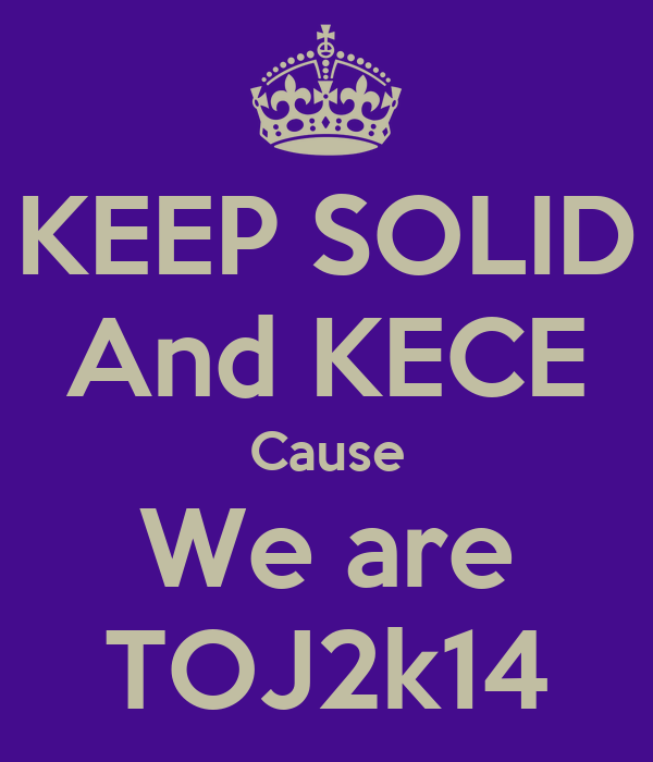 KEEP SOLID And KECE Cause We are TOJ2k14