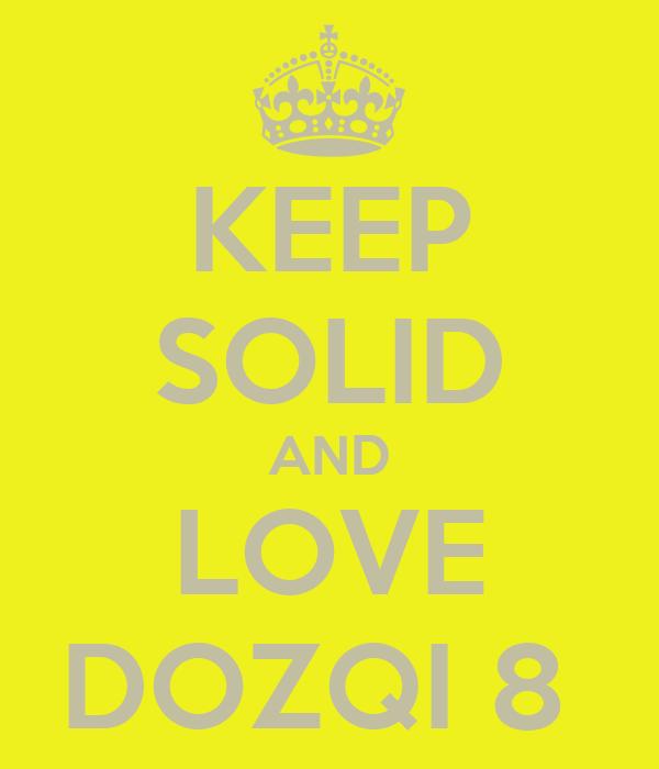 KEEP SOLID AND LOVE DOZQI 8