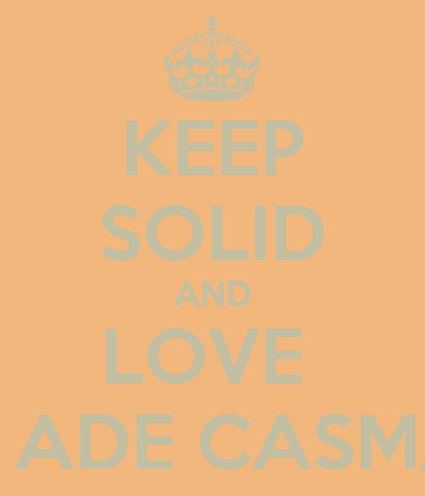 KEEP SOLID AND LOVE  PAK ADE CASMARA