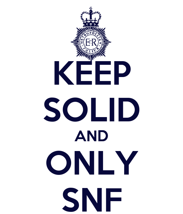 KEEP SOLID AND ONLY SNF
