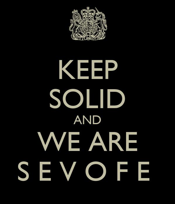 KEEP SOLID AND WE ARE S E V O F E