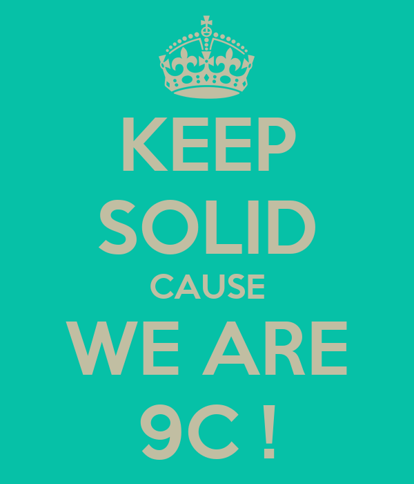 KEEP SOLID CAUSE WE ARE 9C !