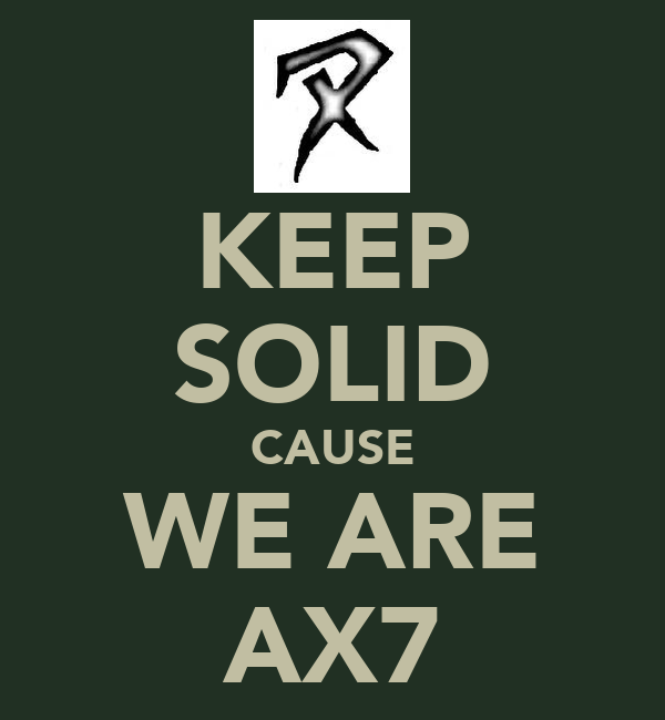 KEEP SOLID CAUSE WE ARE AX7