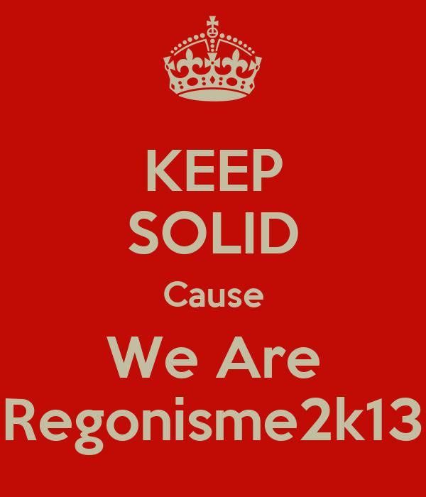 KEEP SOLID Cause We Are Regonisme2k13