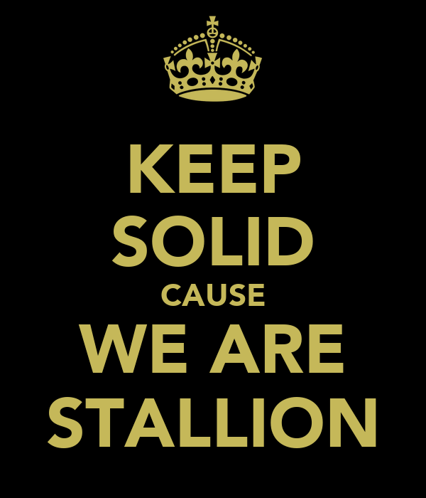 KEEP SOLID CAUSE WE ARE STALLION