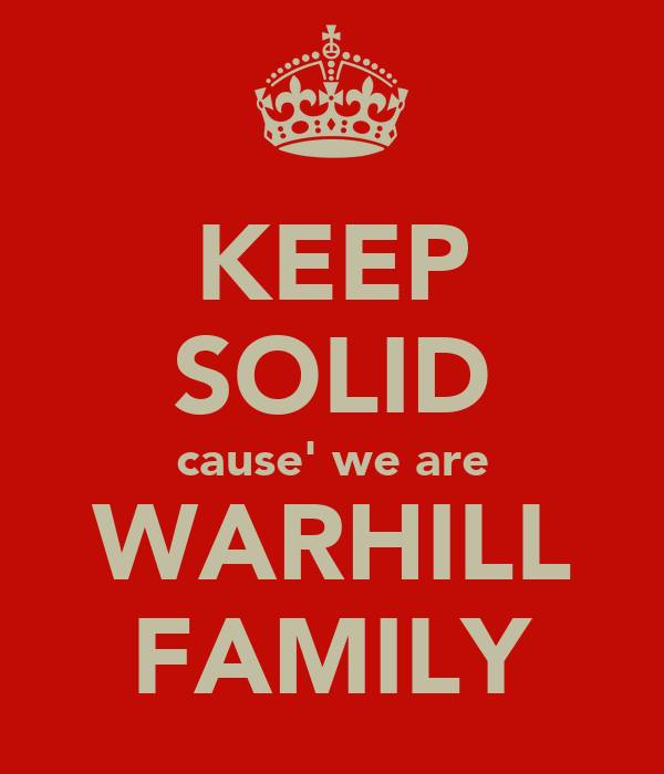 KEEP SOLID cause' we are WARHILL FAMILY