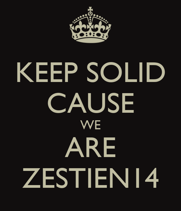 KEEP SOLID CAUSE WE ARE ZESTIEN14