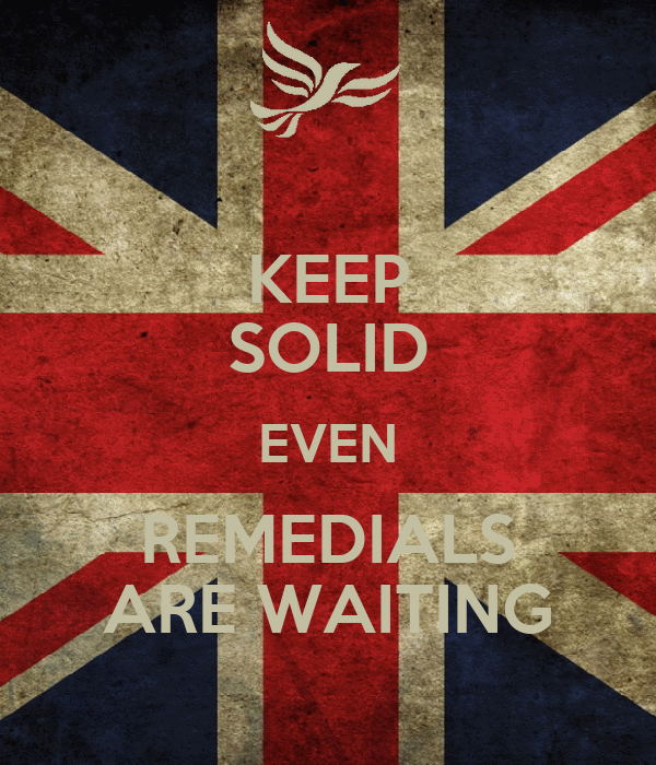 KEEP SOLID EVEN REMEDIALS ARE WAITING