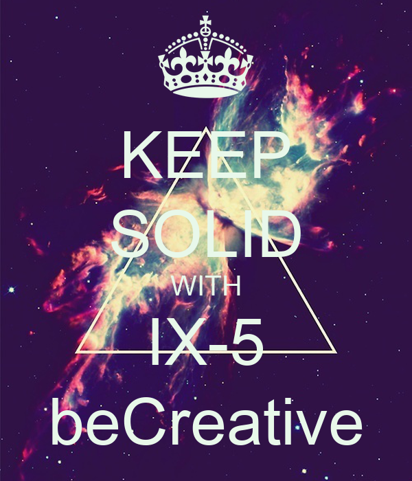 KEEP SOLID WITH IX-5 beCreative