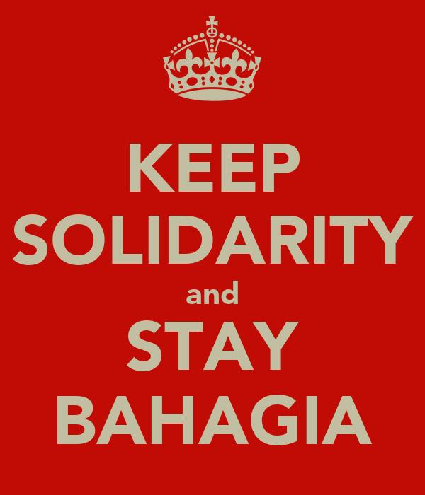 KEEP SOLIDARITY and STAY BAHAGIA