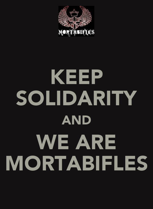 KEEP SOLIDARITY AND WE ARE MORTABIFLES