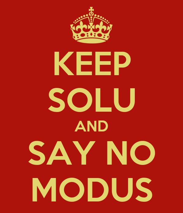 KEEP SOLU AND SAY NO MODUS