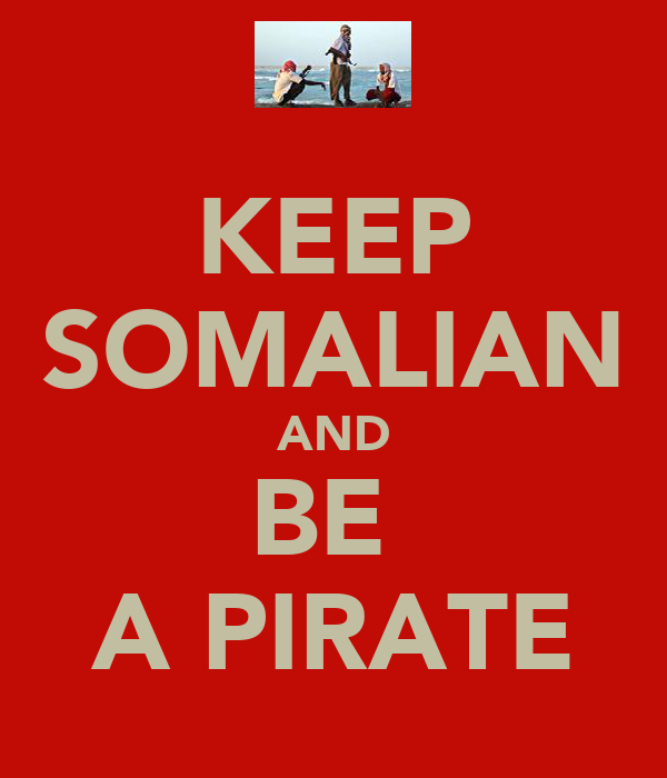 KEEP SOMALIAN AND BE  A PIRATE