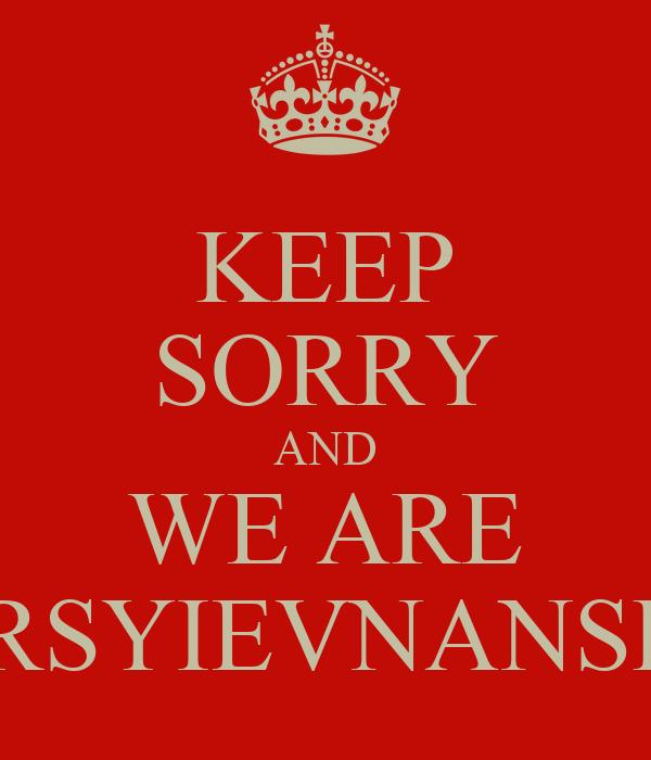 KEEP SORRY AND WE ARE MARSYIEVNANSHAL
