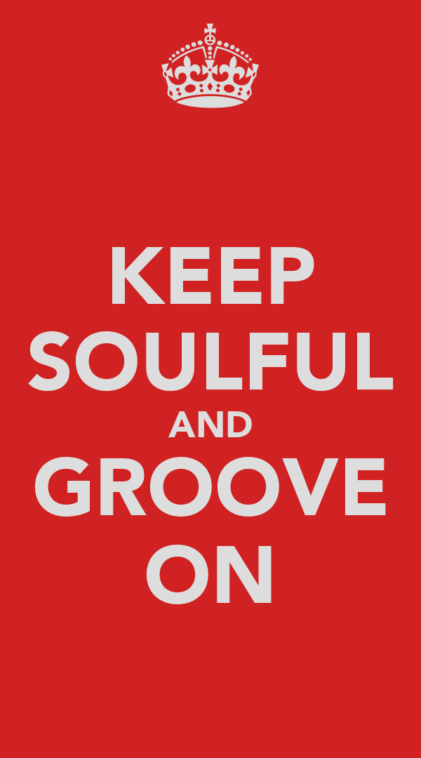 KEEP SOULFUL AND GROOVE ON