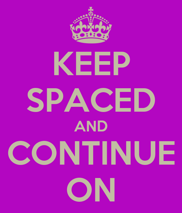KEEP SPACED AND CONTINUE ON