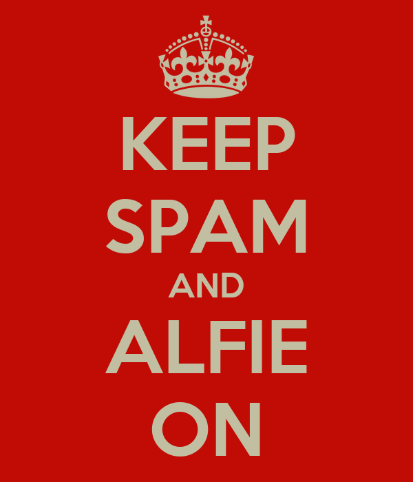 KEEP SPAM AND ALFIE ON