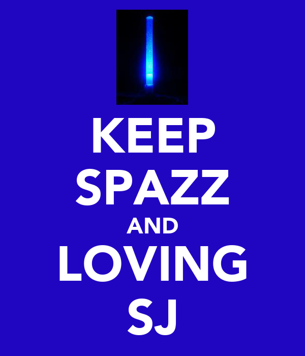KEEP SPAZZ AND LOVING SJ