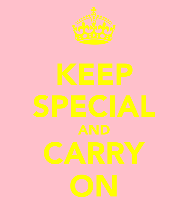 KEEP SPECIAL AND CARRY ON