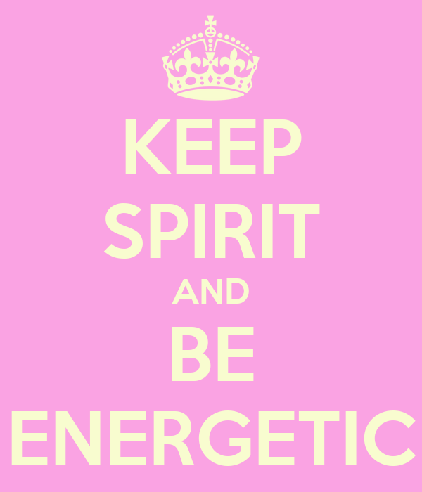 KEEP SPIRIT AND BE ENERGETIC