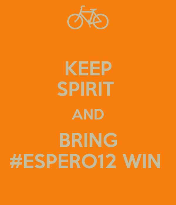KEEP SPIRIT  AND BRING #ESPERO12 WIN