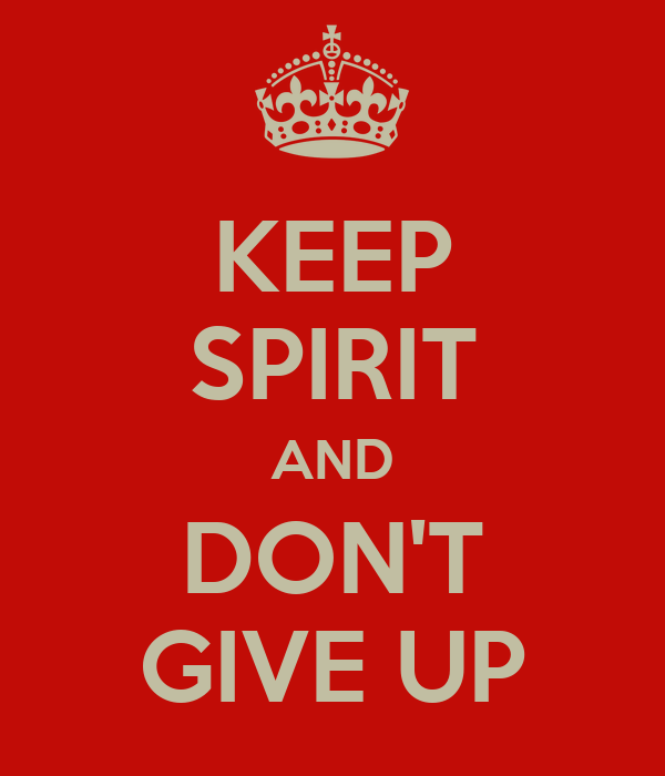 KEEP SPIRIT AND DON'T GIVE UP