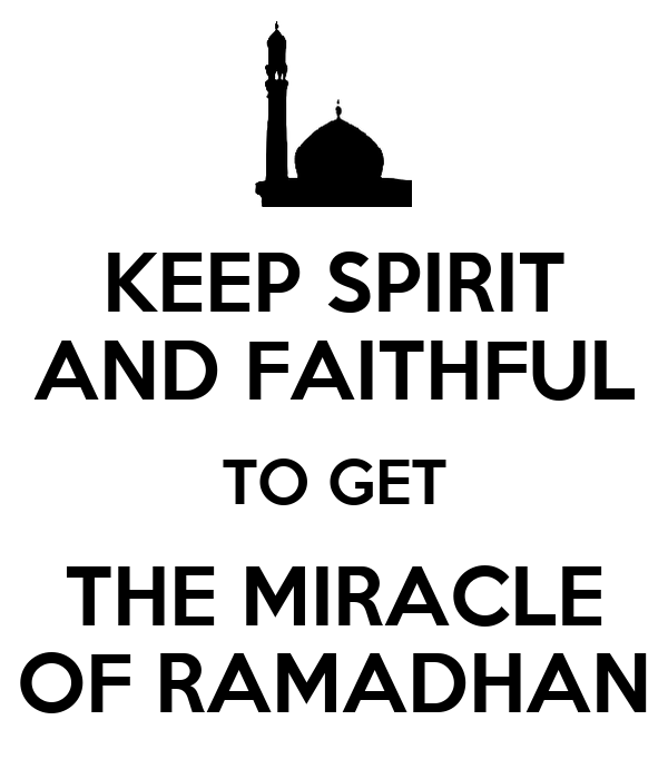 KEEP SPIRIT AND FAITHFUL TO GET THE MIRACLE OF RAMADHAN