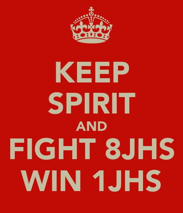 KEEP SPIRIT AND FIGHT 8JHS WIN 1JHS