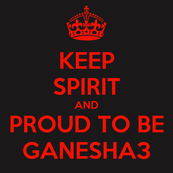 KEEP SPIRIT AND PROUD TO BE GANESHA3