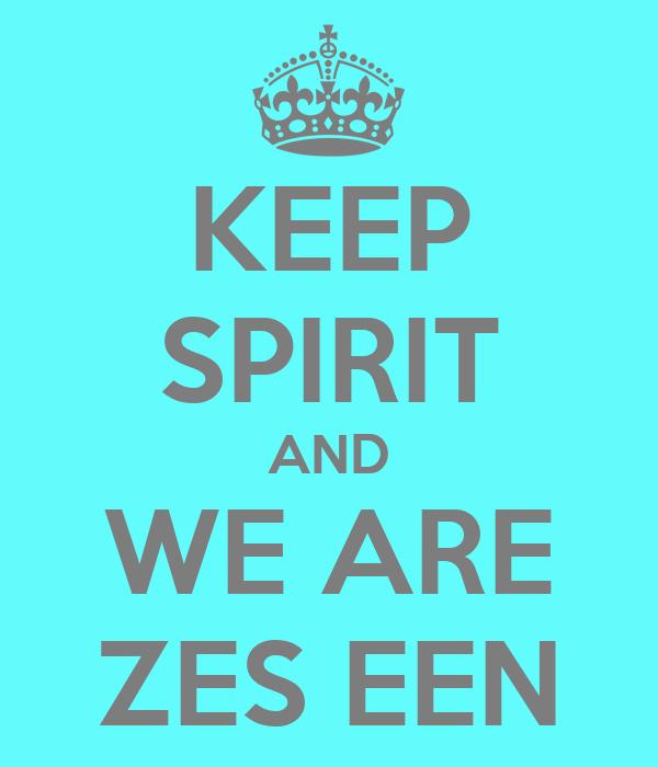 KEEP SPIRIT AND WE ARE ZES EEN