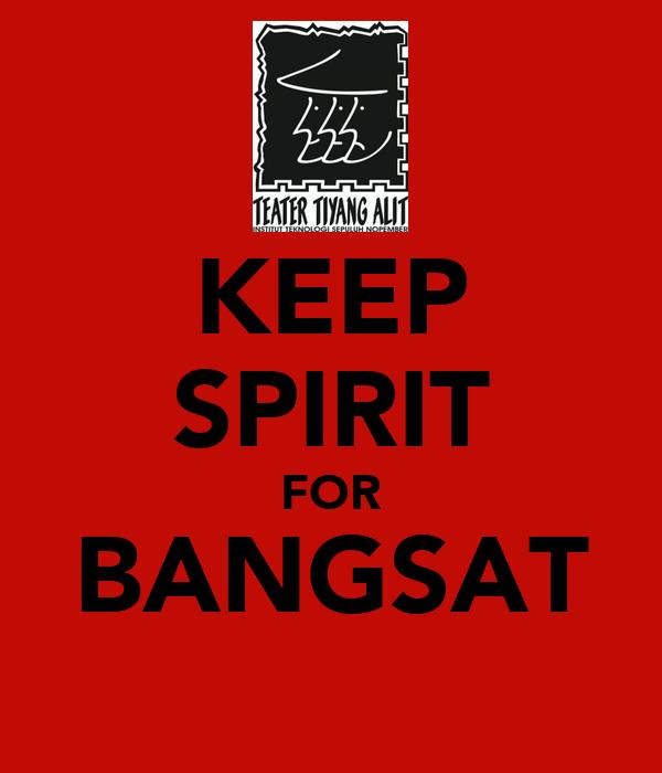 KEEP SPIRIT FOR BANGSAT