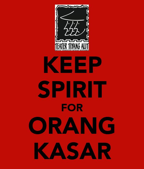 KEEP SPIRIT FOR ORANG KASAR