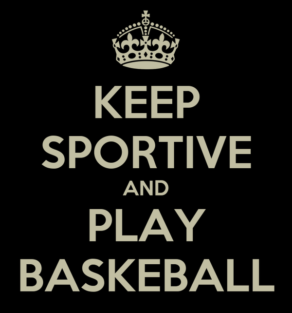 KEEP SPORTIVE AND PLAY BASKEBALL